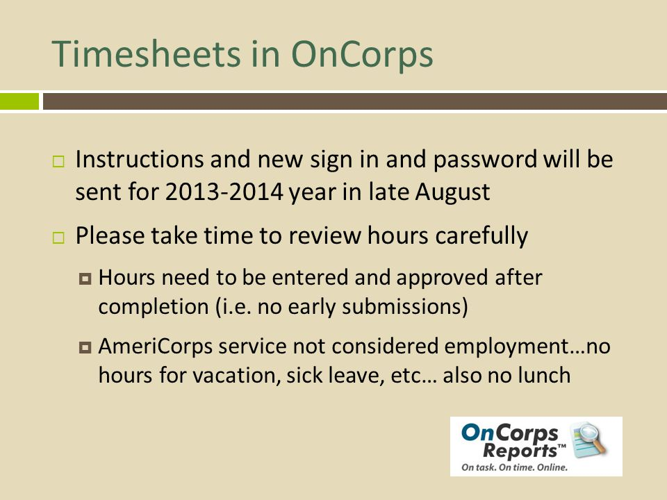 Timesheets in OnCorps Instructions and new sign in and password will be sent for 2013-2014 year in late August.
