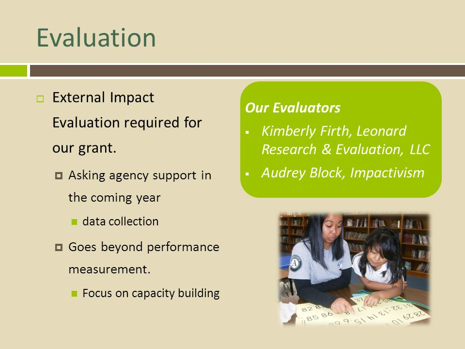 Evaluation External Impact Evaluation required for our grant.