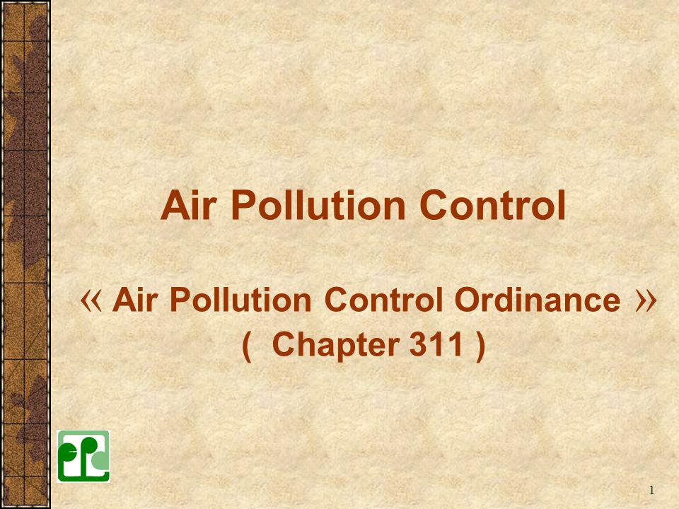 Air Pollution Control « Air Pollution Control Ordinance » ( Chapter 311 )