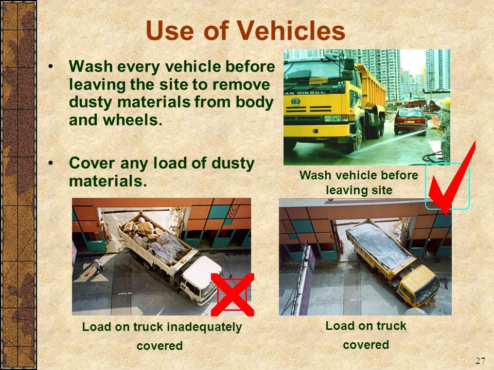 Wash vehicle before leaving site Load on truck inadequately