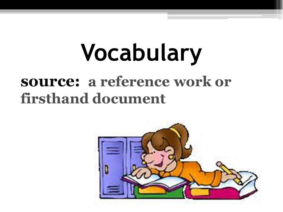 Vocabulary source: a reference work or firsthand document