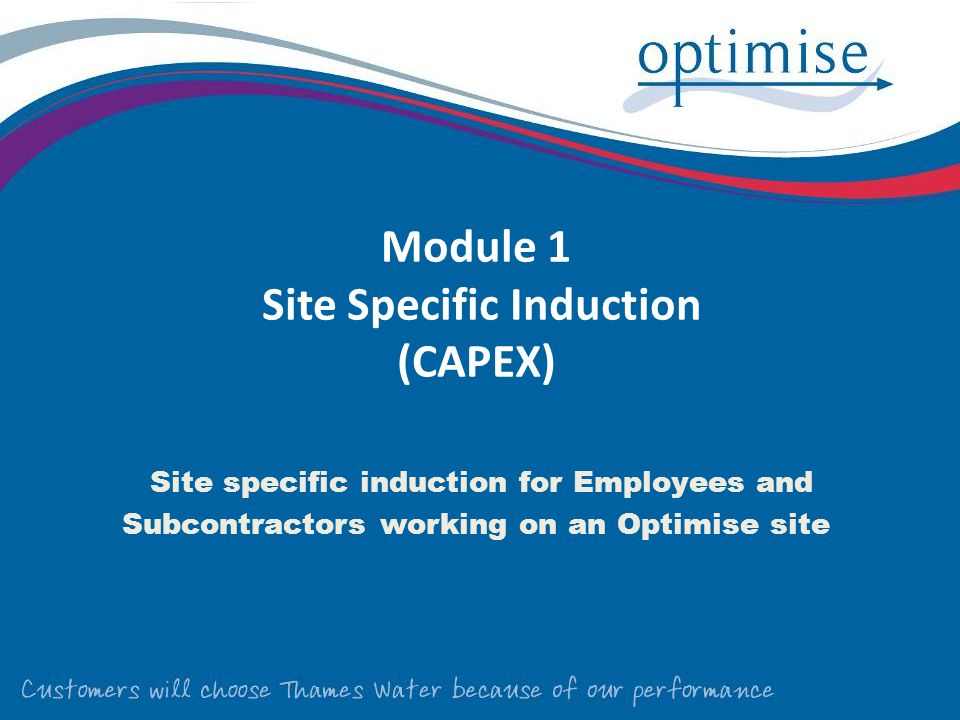 Module 1 Site Specific Induction (CAPEX) Site specific induction for Employees and Subcontractors working on an Optimise site