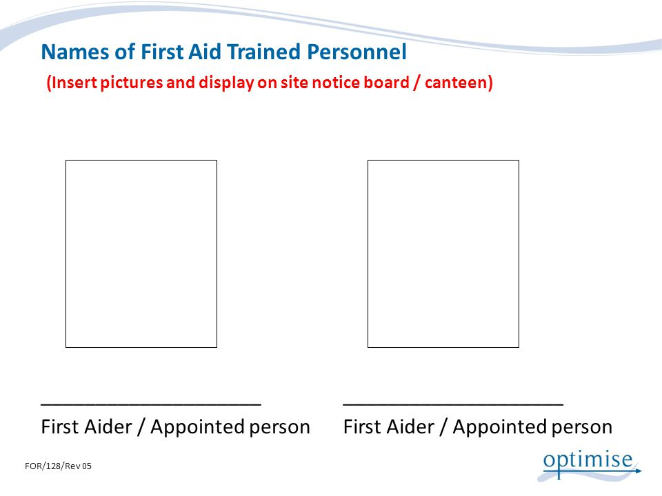 Names of First Aid Trained Personnel (Insert pictures and display on site notice board / canteen)