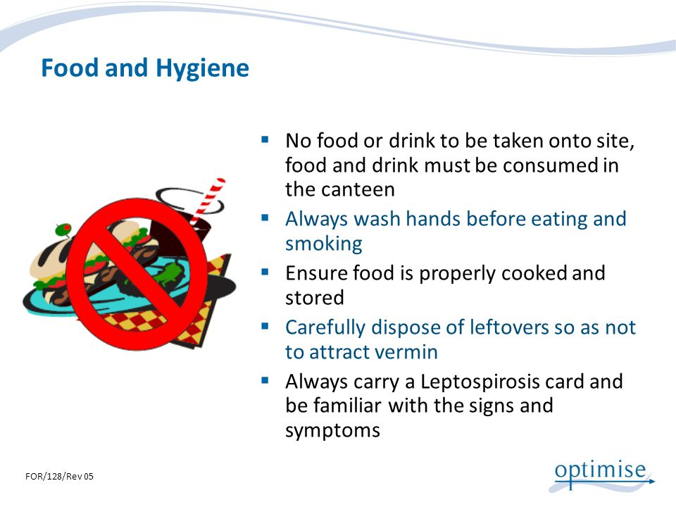 Food and Hygiene No food or drink to be taken onto site, food and drink must be consumed in the canteen.
