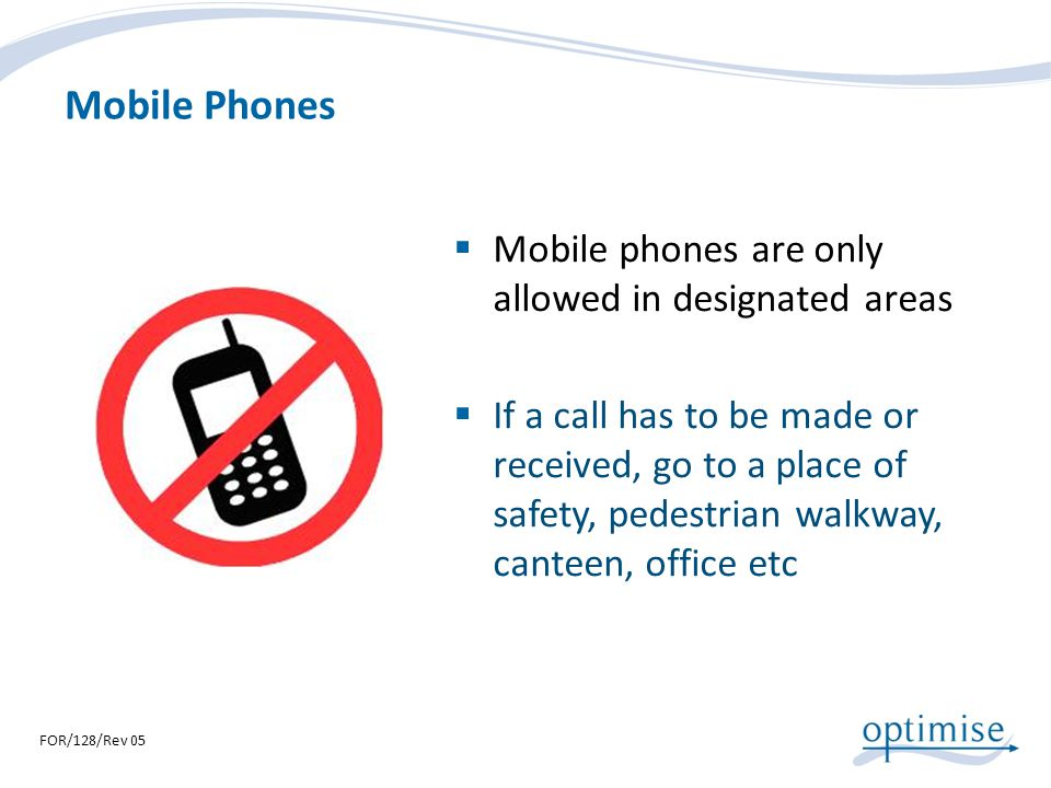 Mobile Phones Mobile phones are only allowed in designated areas
