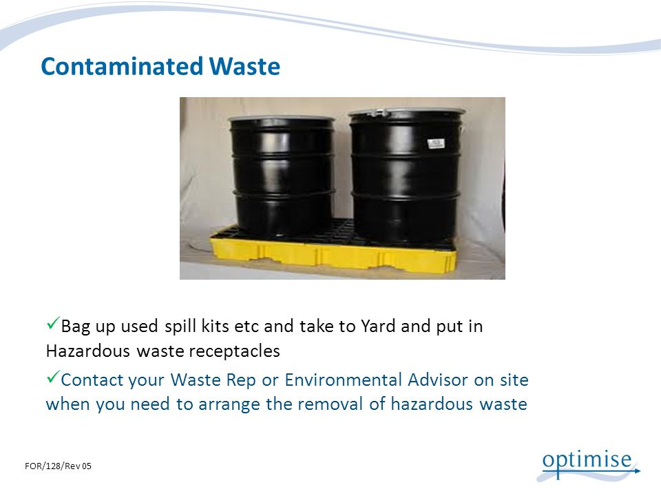Contaminated Waste Bag up used spill kits etc and take to Yard and put in Hazardous waste receptacles.