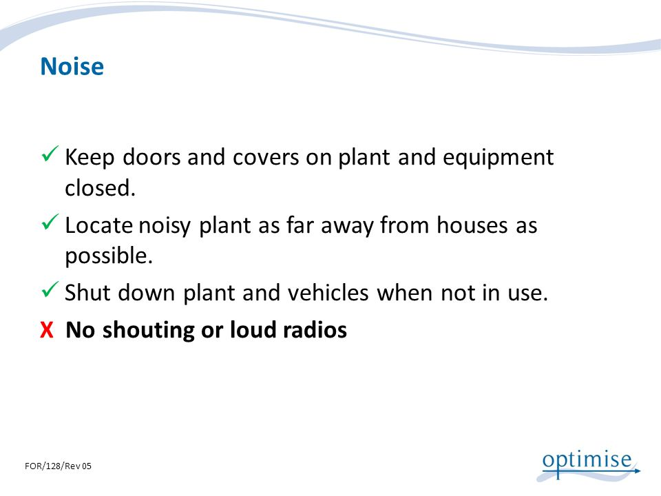 Noise Keep doors and covers on plant and equipment closed.