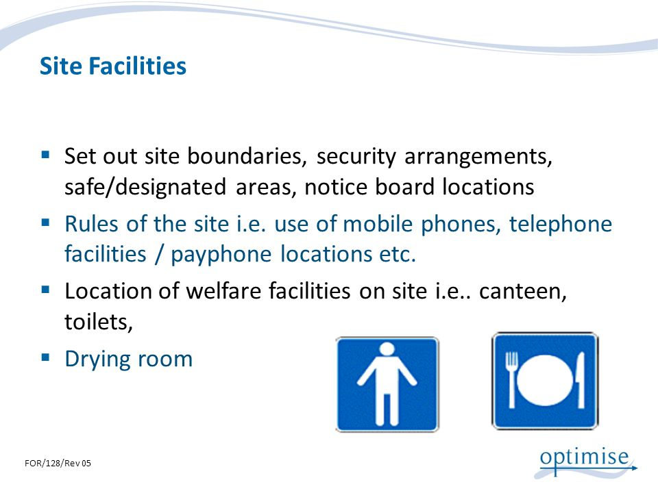Site Facilities Set out site boundaries, security arrangements, safe/designated areas, notice board locations.