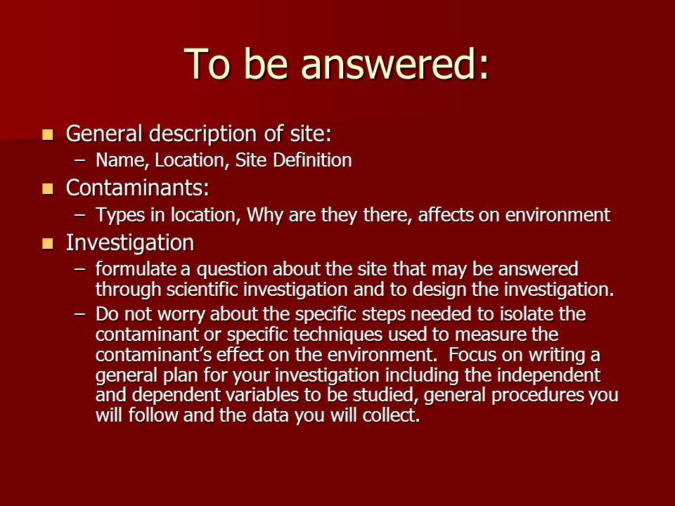 To be answered: General description of site: Contaminants: