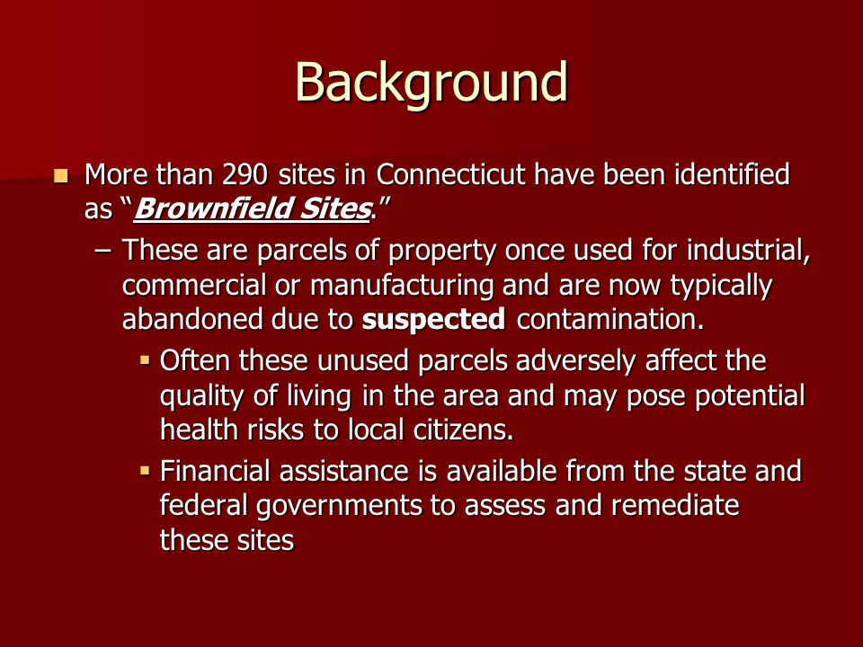 Background More than 290 sites in Connecticut have been identified as Brownfield Sites.