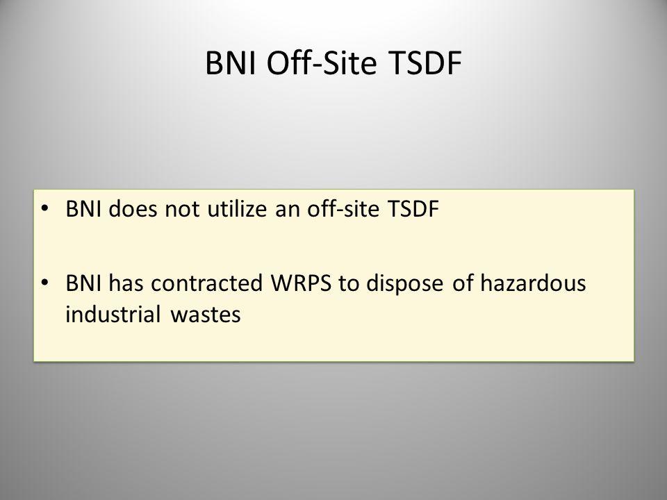 BNI Off-Site TSDF BNI does not utilize an off-site TSDF