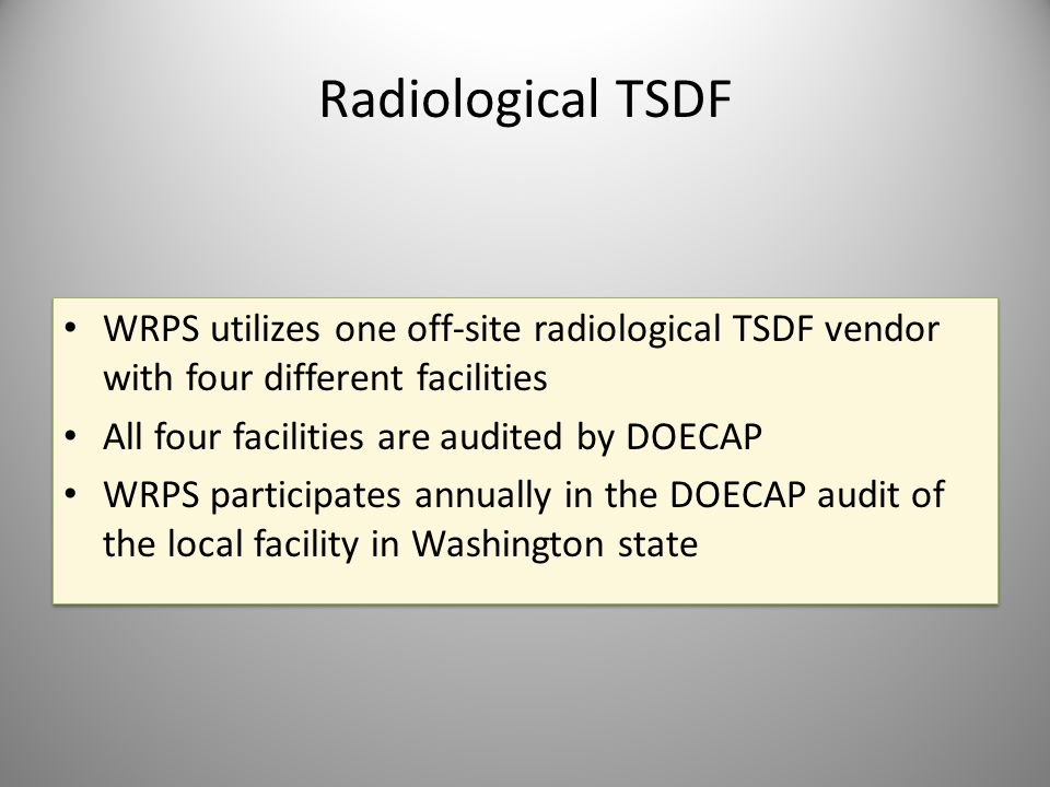 Radiological TSDF WRPS utilizes one off-site radiological TSDF vendor with four different facilities.