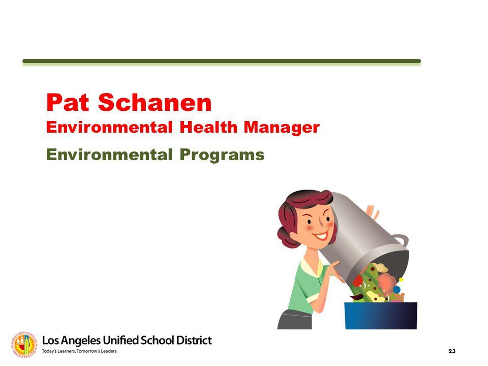 Pat Schanen Environmental Health Manager Environmental Programs