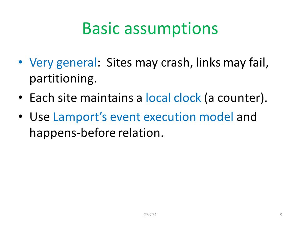 Basic assumptions Very general: Sites may crash, links may fail, partitioning. Each site maintains a local clock (a counter).