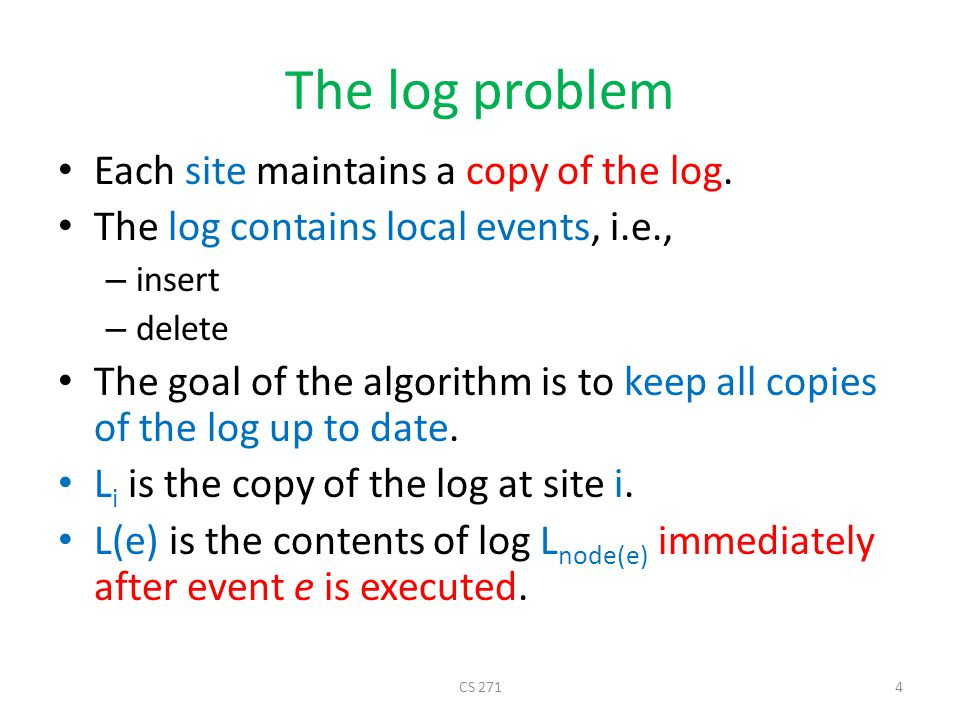 The log problem Each site maintains a copy of the log.