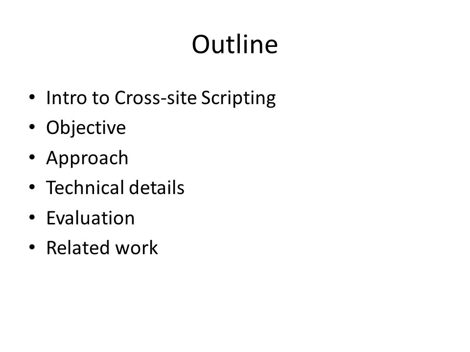 Outline Intro to Cross-site Scripting Objective Approach