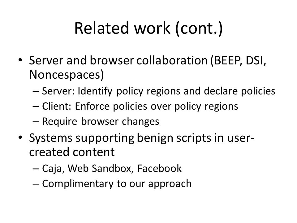 Related work (cont.) Server and browser collaboration (BEEP, DSI, Noncespaces) Server: Identify policy regions and declare policies.