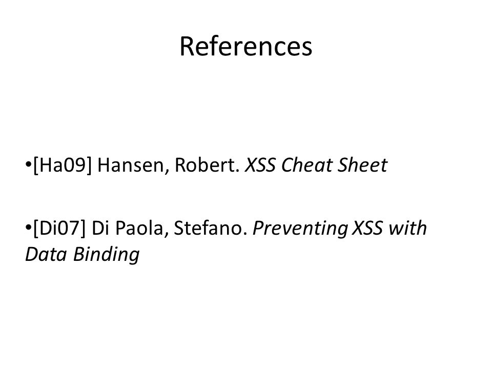 References [Ha09] Hansen, Robert. XSS Cheat Sheet