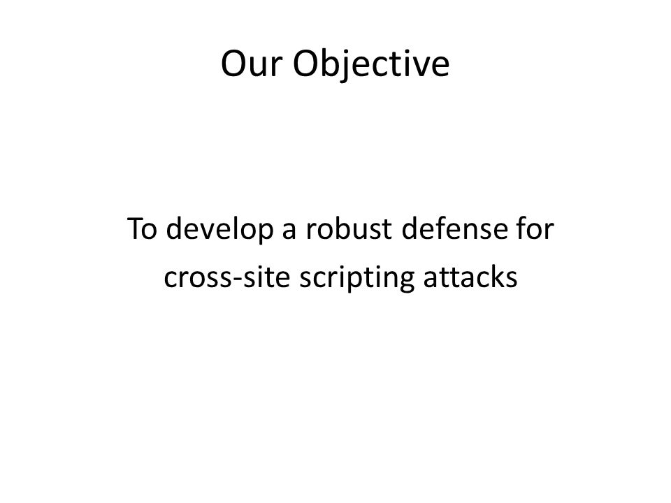 Our Objective To develop a robust defense for