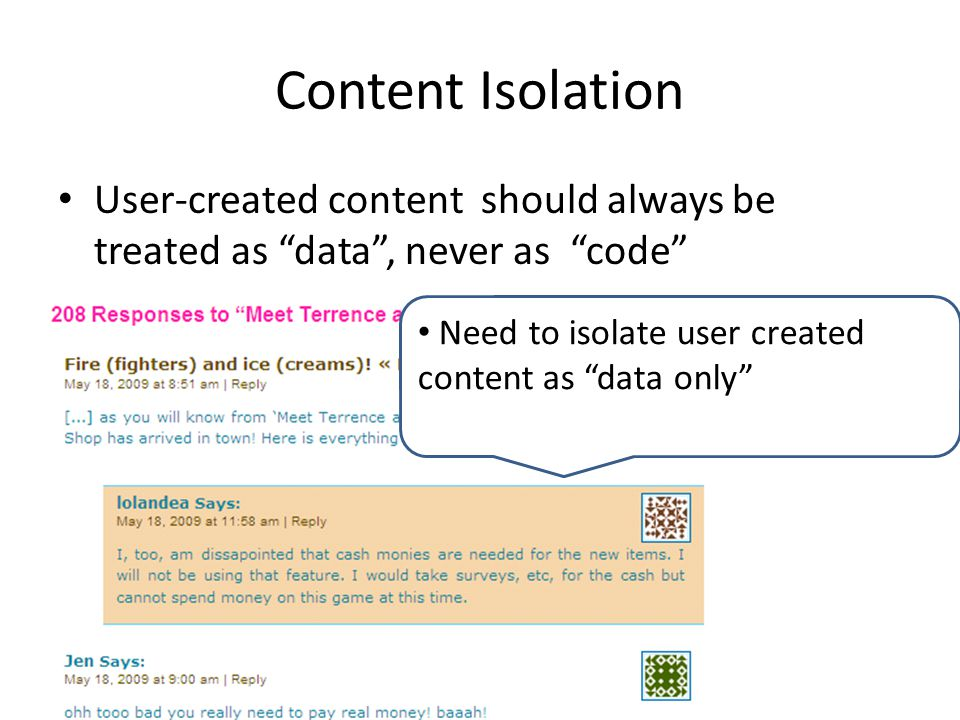 Content Isolation User-created content should always be treated as data , never as code Need to isolate user created content as data only