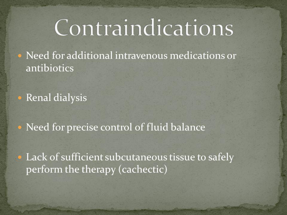 Contraindications Need for additional intravenous medications or antibiotics. Renal dialysis. Need for precise control of fluid balance.