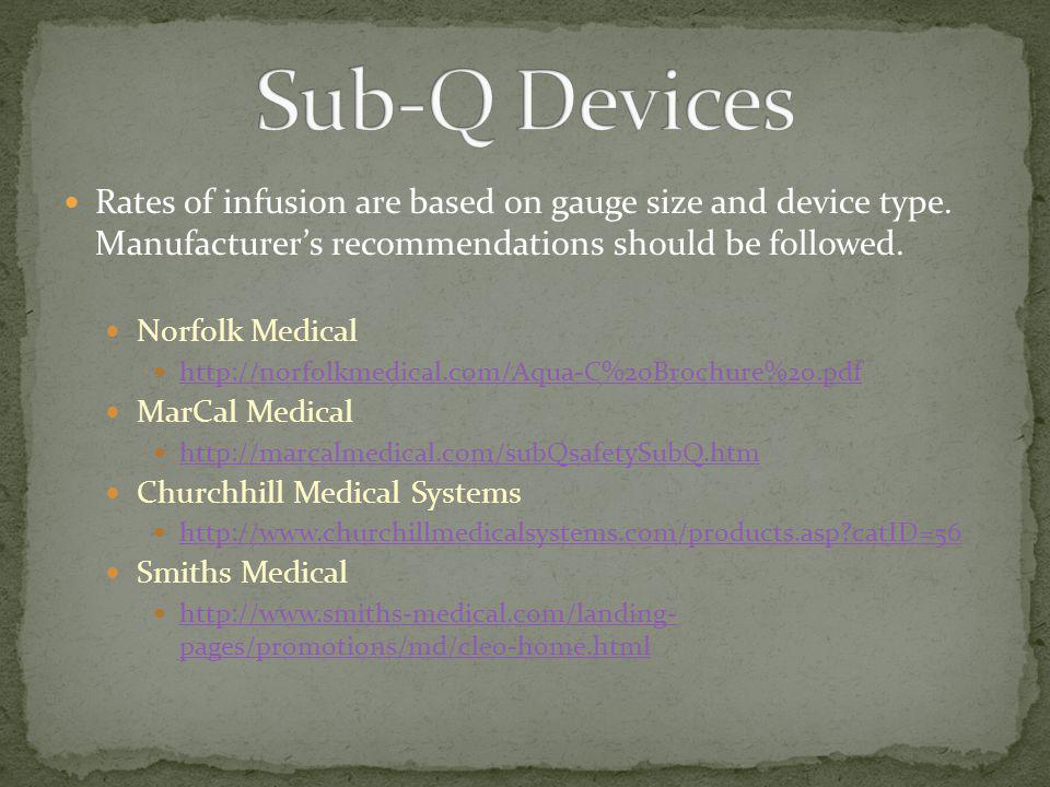 Sub-Q Devices Rates of infusion are based on gauge size and device type. Manufacturer's recommendations should be followed.