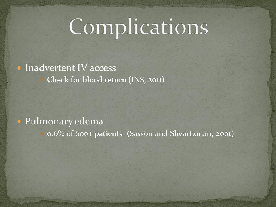 Complications Inadvertent IV access Pulmonary edema
