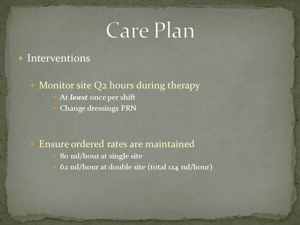 Care Plan Interventions Monitor site Q2 hours during therapy