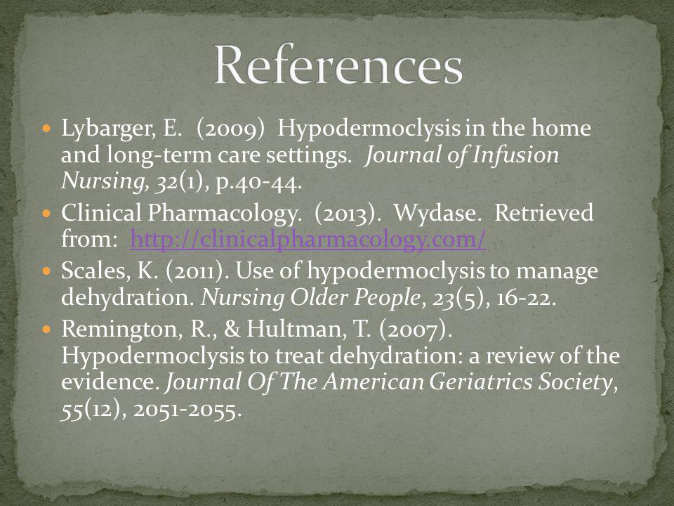 References Lybarger, E. (2009) Hypodermoclysis in the home and long-term care settings. Journal of Infusion Nursing, 32(1), p.40-44.