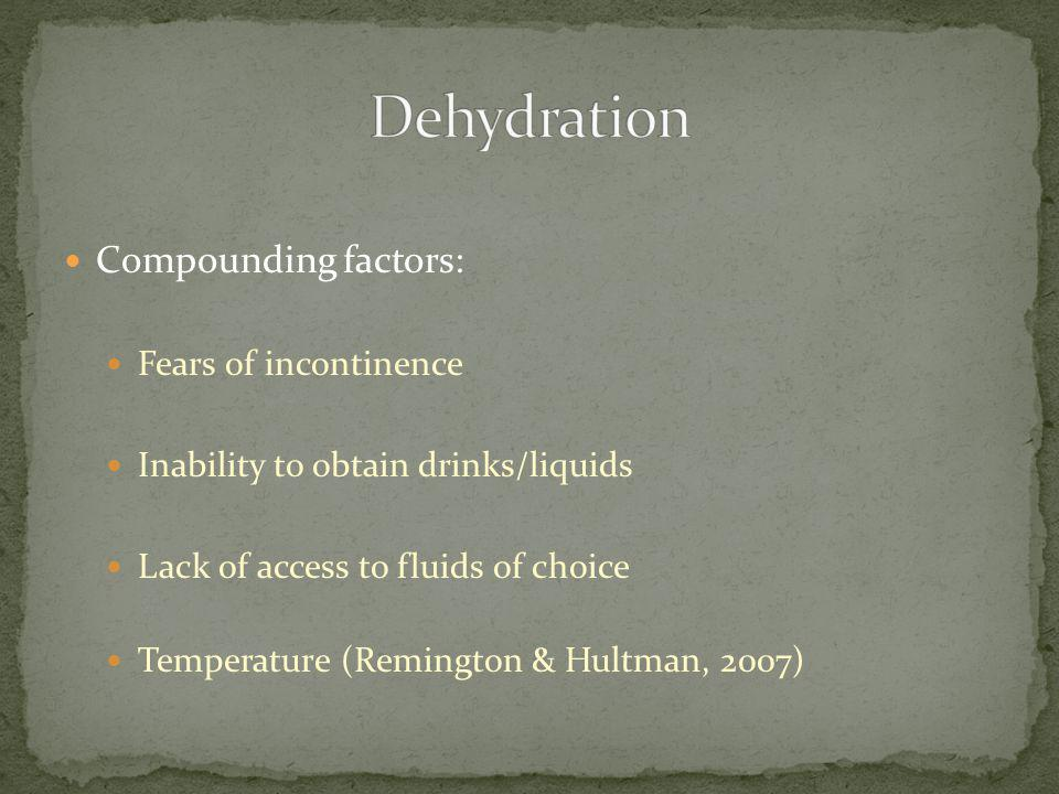 Dehydration Compounding factors: Fears of incontinence