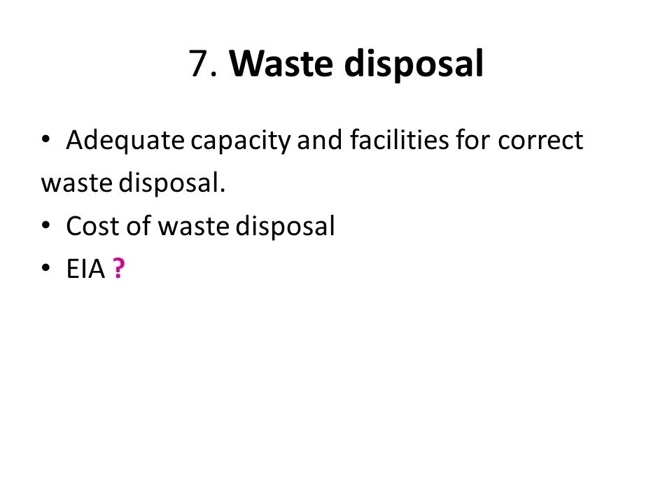 7. Waste disposal Adequate capacity and facilities for correct