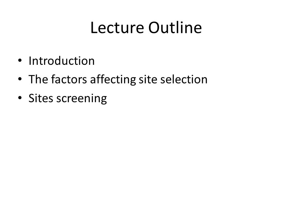Lecture Outline Introduction The factors affecting site selection