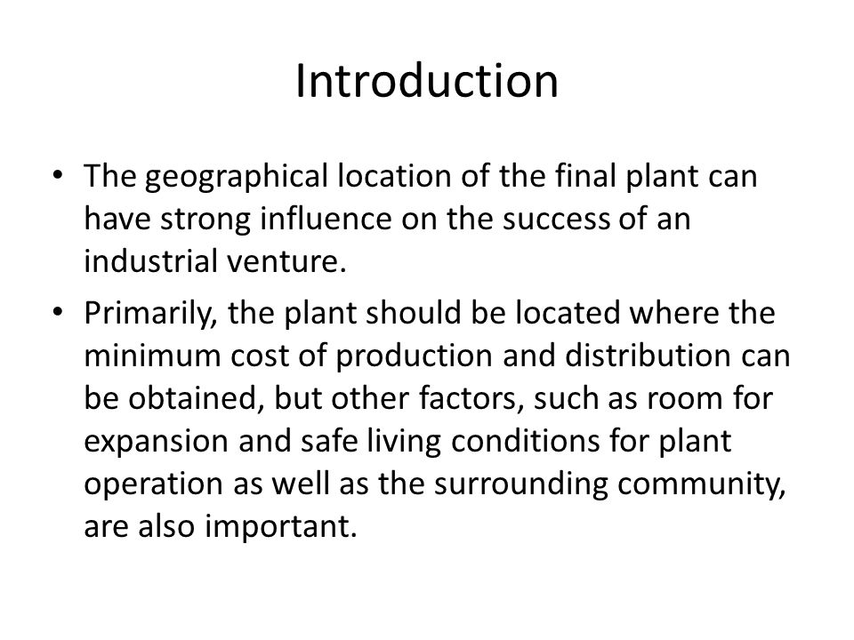 Introduction The geographical location of the final plant can have strong influence on the success of an industrial venture.
