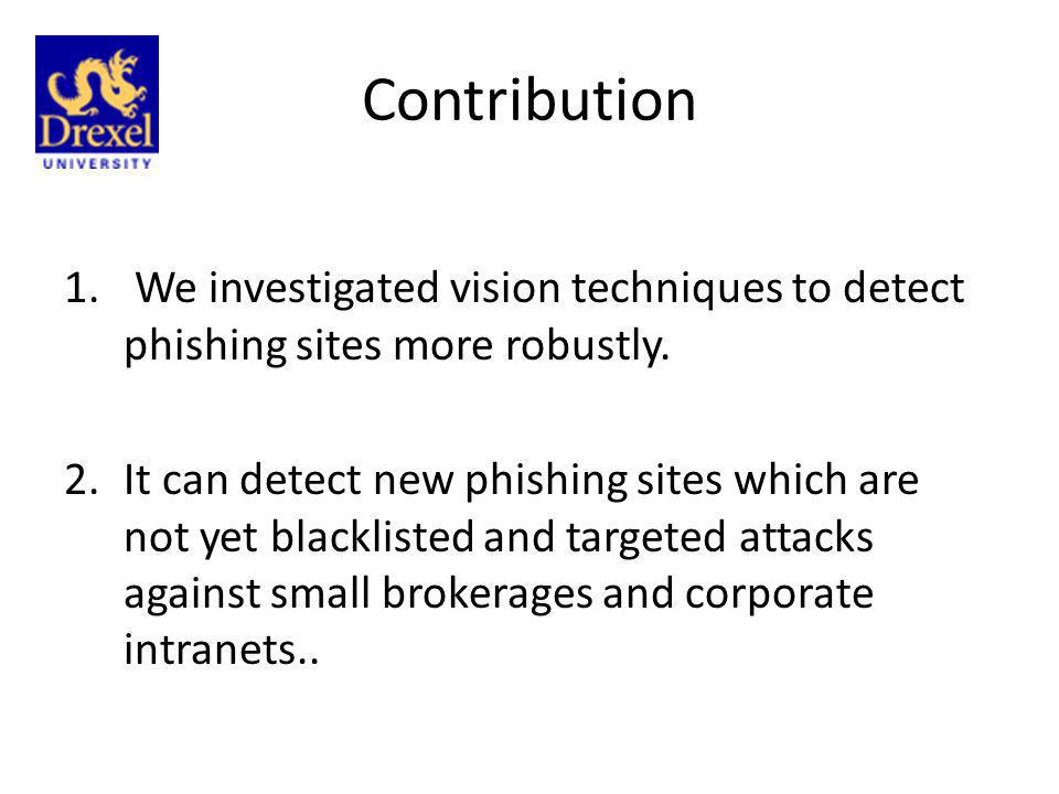 Contribution We investigated vision techniques to detect phishing sites more robustly.