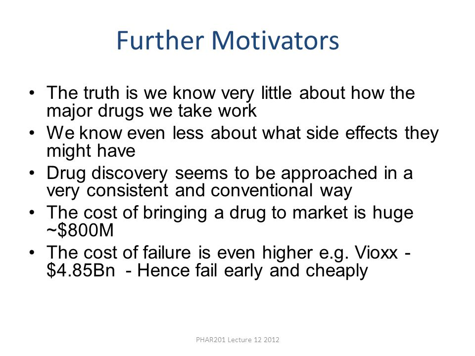 Further Motivators The truth is we know very little about how the major drugs we take work.