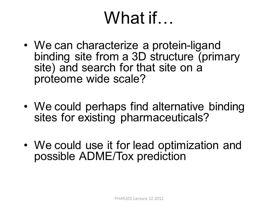 What if… We can characterize a protein-ligand binding site from a 3D structure (primary site) and search for that site on a proteome wide scale