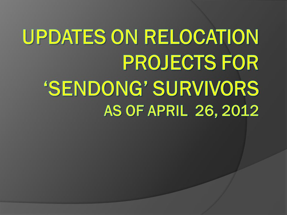 UPDATES ON RELOCATION PROJECTS FOR 'SENDONG' SURVIVORS AS OF APRIL 26, 2012
