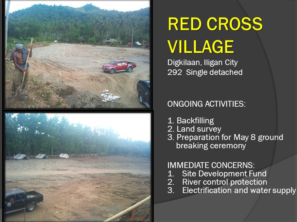RED CROSS VILLAGE ONGOING ACTIVITIES: 1. Backfilling 2. Land survey