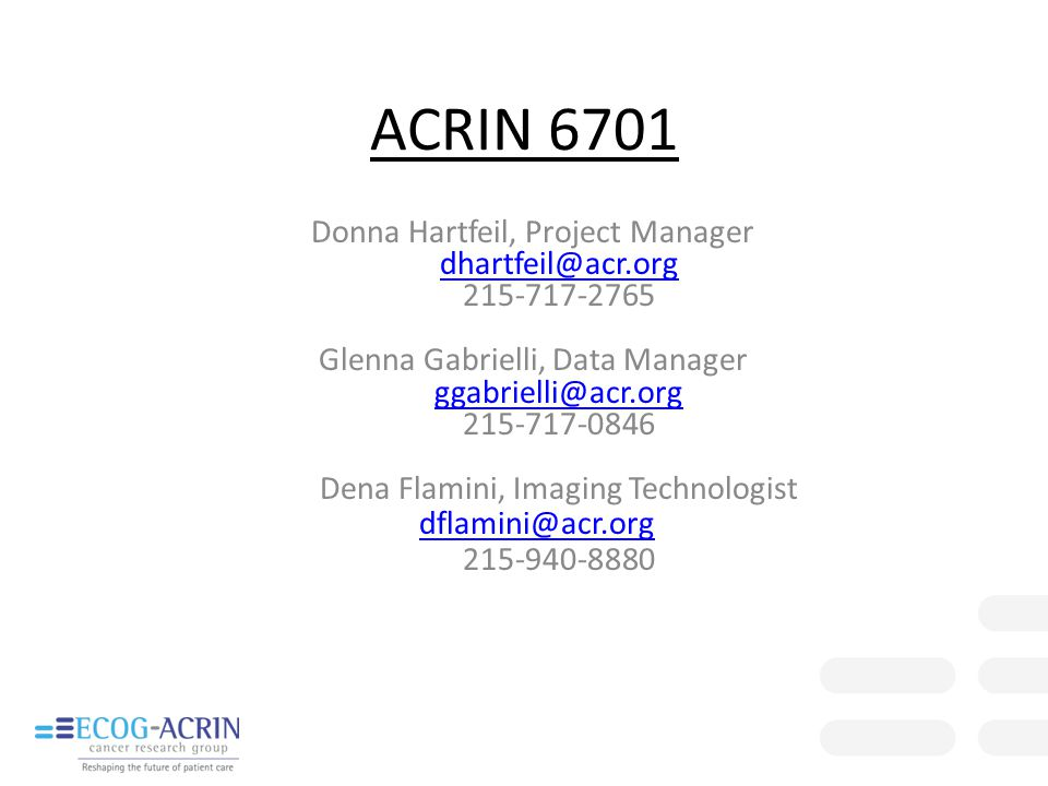 ACRIN 6701 Donna Hartfeil, Project Manager dhartfeil@acr.org