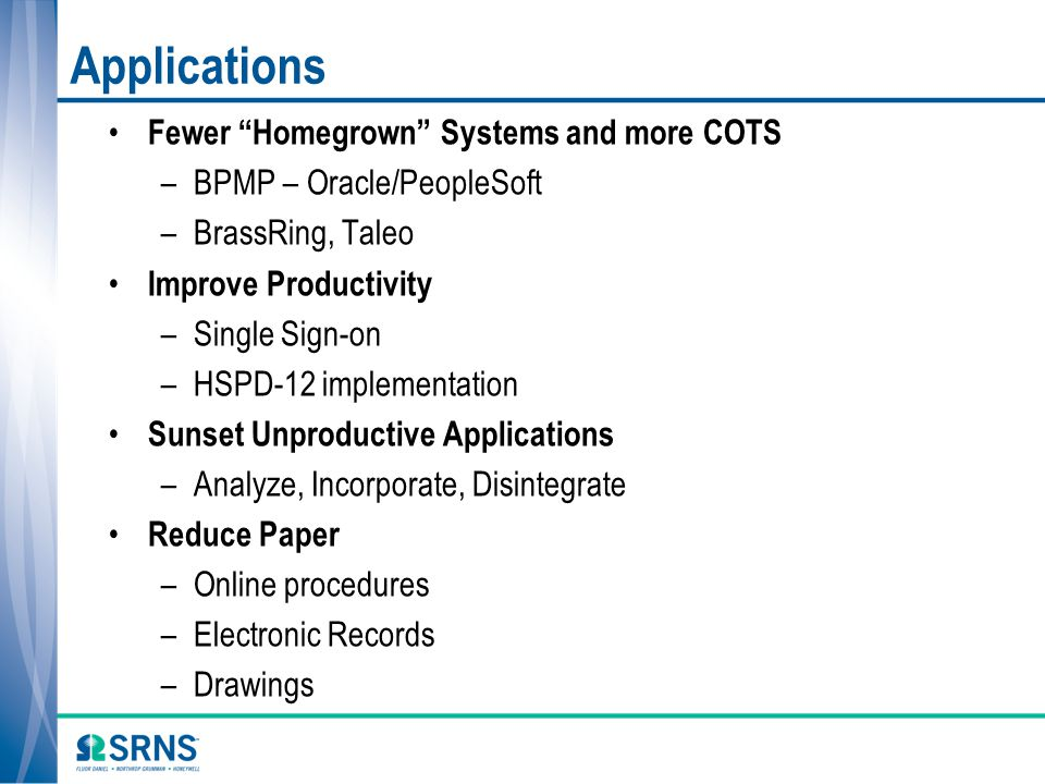 Applications Fewer Homegrown Systems and more COTS