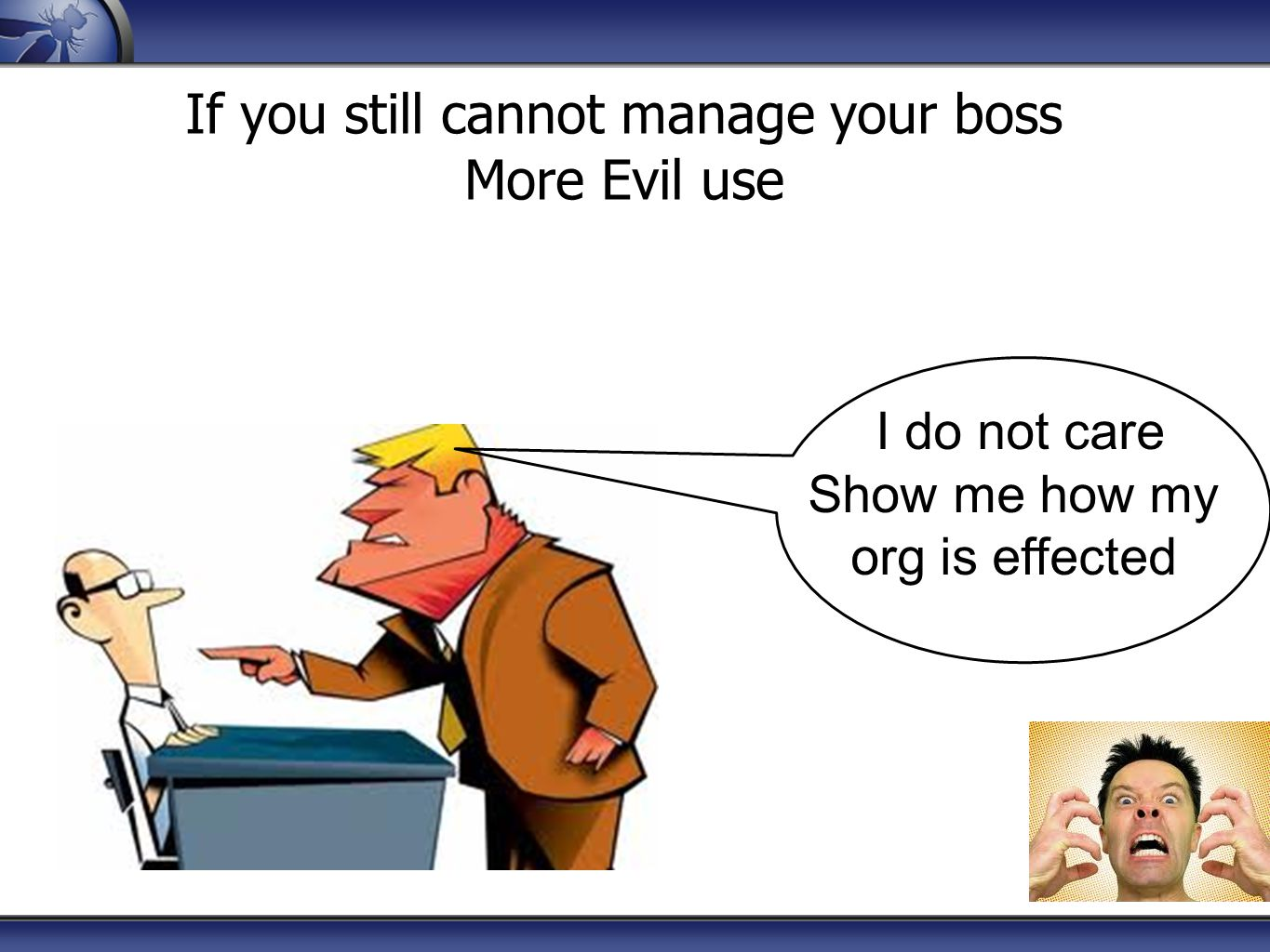If you still cannot manage your boss More Evil use