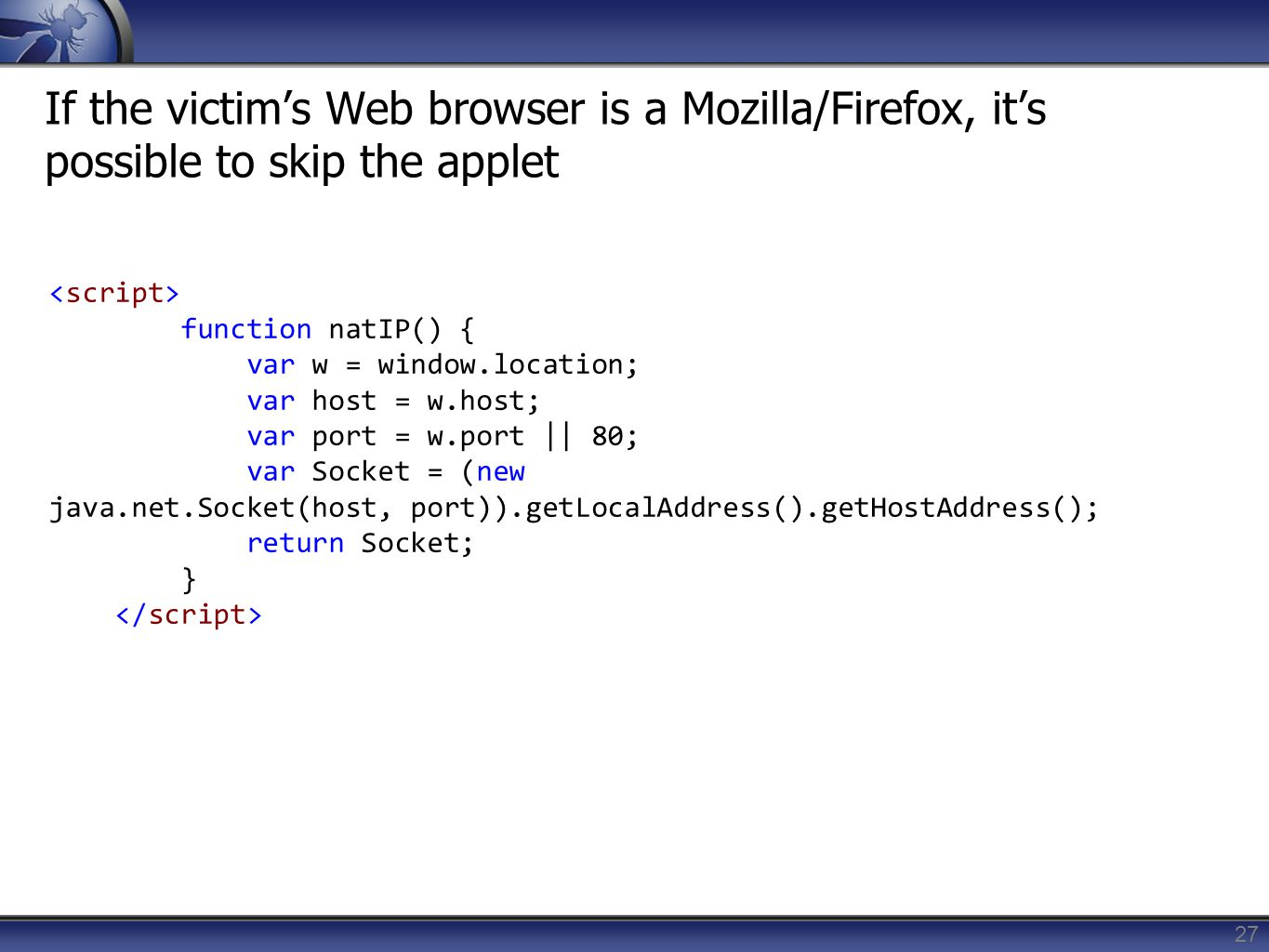If the victim's Web browser is a Mozilla/Firefox, it's possible to skip the applet