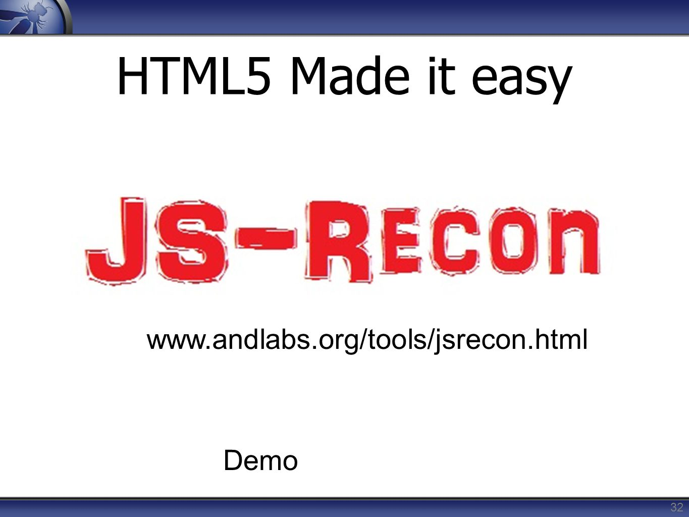 HTML5 Made it easy www.andlabs.org/tools/jsrecon.html Demo