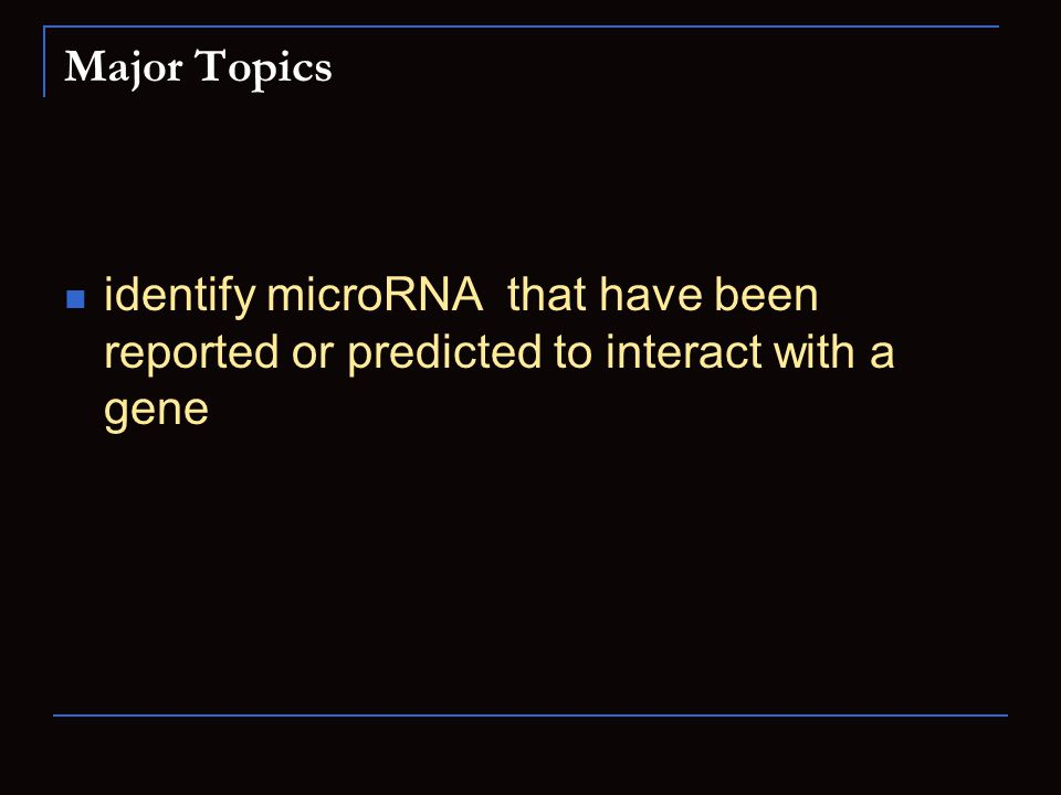 Major Topics identify microRNA that have been reported or predicted to interact with a gene