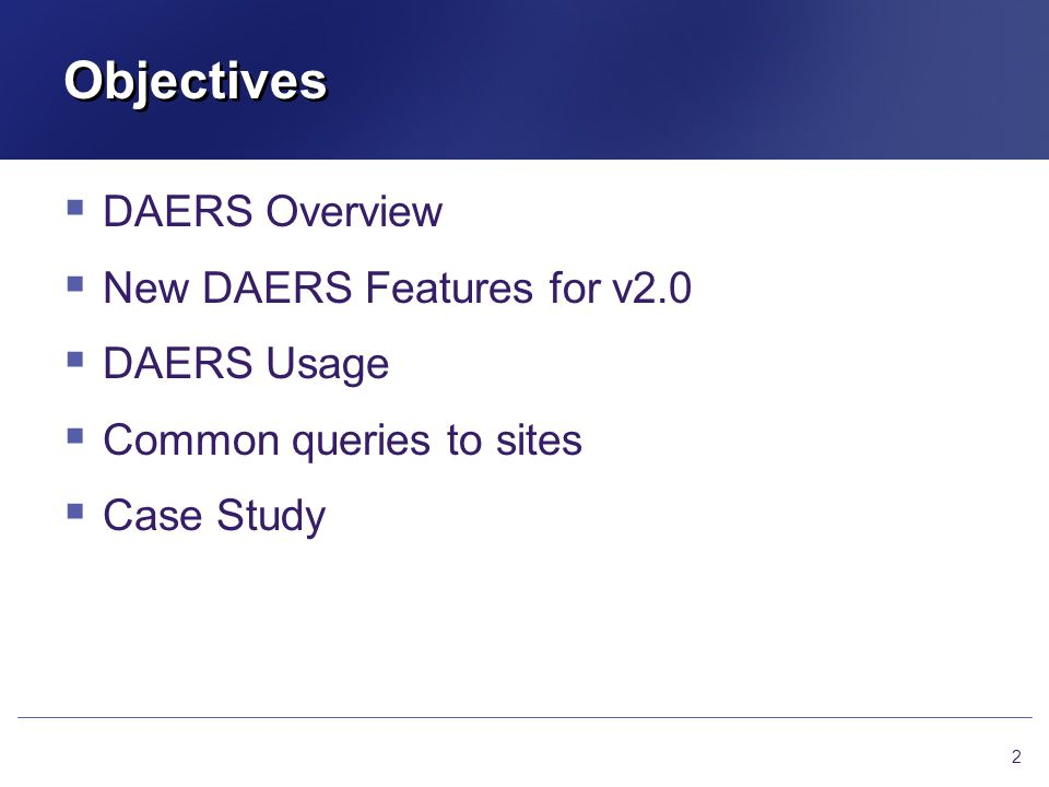 Objectives DAERS Overview New DAERS Features for v2.0 DAERS Usage