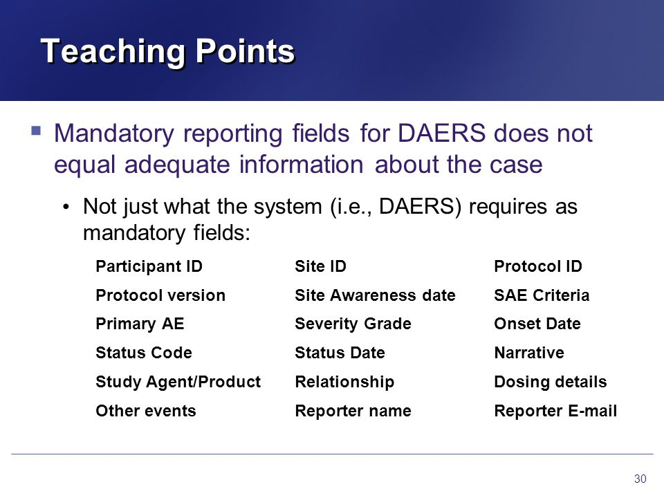 Teaching Points Mandatory reporting fields for DAERS does not equal adequate information about the case.