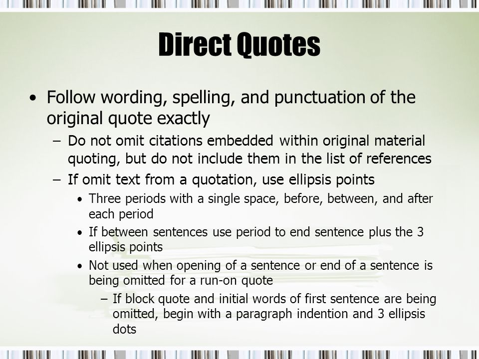 Direct Quotes Follow wording, spelling, and punctuation of the original quote exactly.