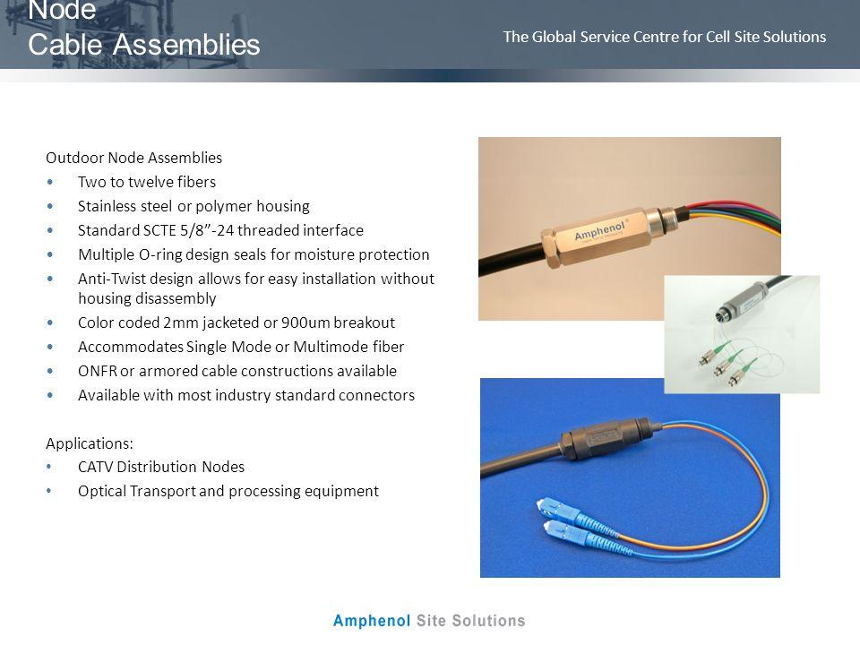 Node Cable Assemblies Outdoor Node Assemblies Two to twelve fibers