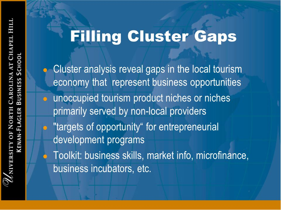 Filling Cluster Gaps Cluster analysis reveal gaps in the local tourism economy that represent business opportunities.