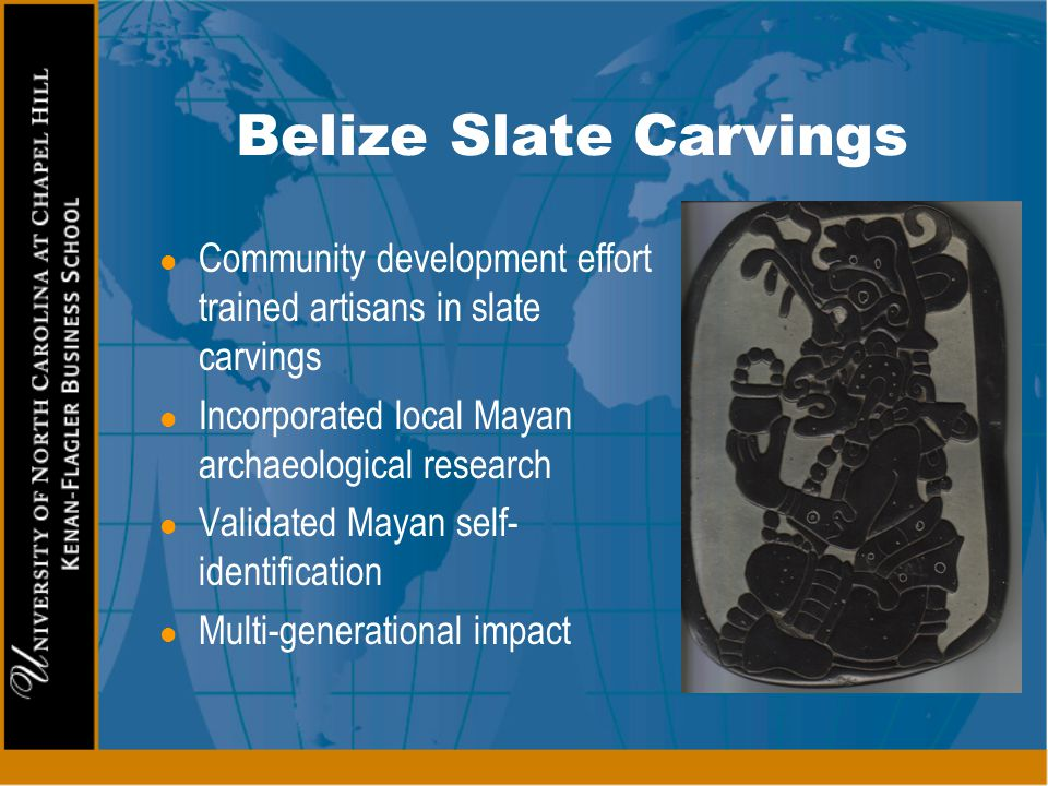 Belize Slate Carvings Community development effort trained artisans in slate carvings. Incorporated local Mayan archaeological research.